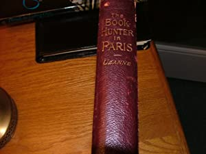 The Book hunter in Paris: Studies Among the Bookstalls and the Quays: Octave Uzanne