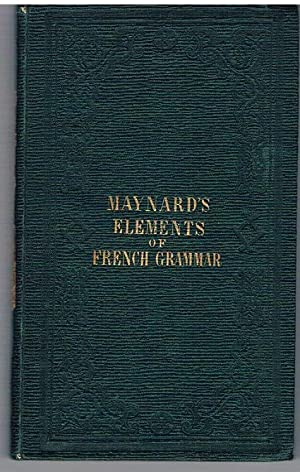 Elements of French Grammar containing a collection of rules classified according to the parts of ...