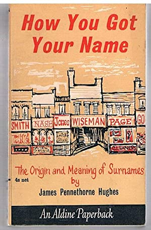 How You Got Your Name. The Origin and Meaning of Surnames.