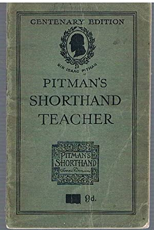 Pitman's Shorthand Teacher. Centenary Edition. A series of lessons on Sir Isaac Pitman's System o...