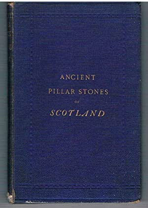 Ancient Pillar Stones of Scotland; their Significance and Bearing on Ethnology.