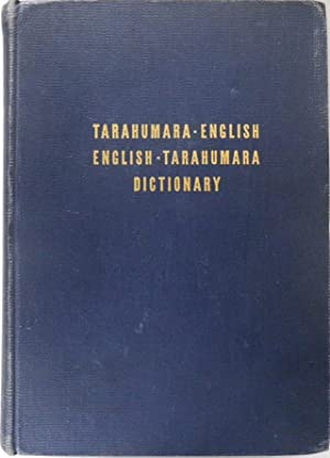 Tarahumara - English, English - Tarahumara Dictionary and an Introduction to Tarahumara Grammar. ...