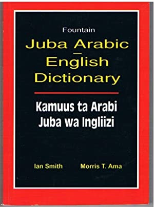 Juba Arabic English Dictionary: Kamuus ta Arabi: SMITH, Ian and