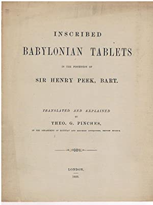 Inscribed Babylonian Tablets in the possession of Sir Henry Peek, Bart: Translated and Explained.