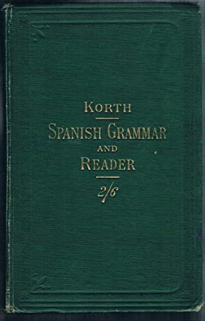 The Commercial and Conversational Spanish Grammar and Reader. A new and practical method of learn...