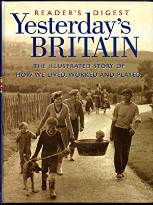 Reader's Digest Yesterday's Britain: The Illustrated Story of How We Lived, Worked and Played