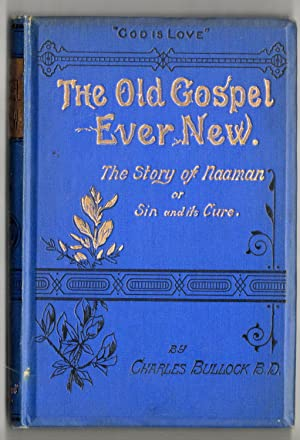 The Old Gospel Ever New - the Story of Naaman or Sin and Its Cure