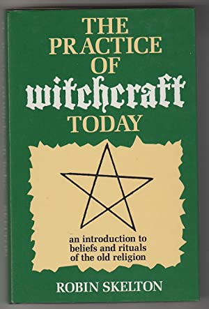 The Practice of Witchcraft Today - an Introduction to Beliefs and Rituals of the Old Religion