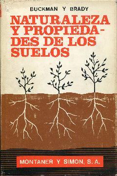 Naturaleza y propiedades de los suelos: Buckman, Harry O. Brady, Nyle C