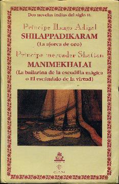 Shilappadikaram (la ajorca de oro). Manimekhalai (La bailarina de la escudilla mágica o El ...