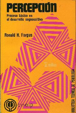 Percepción. Proceso básico en el desarrollo cognoscitivo: Forgus, Ronald H