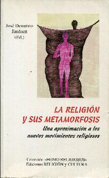 La religión y sus metamorfosis. Una aproximación: Jiménez, José Demetrio
