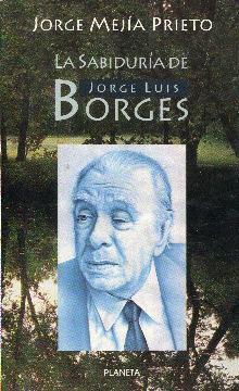 La sabiduría de Jorge Luis Borges: Mejía Prieto, Jorge