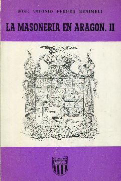 La masonería en Aragón II (2): Ferrer Benimeli, José