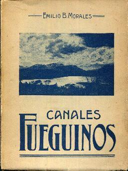 Canales fueguinos. Descripciones geográficas, históricas y panorámicas: Morales, Emilio B