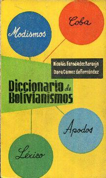 Diccionario de bolivianismos. Modismos, coba, léxico, apodos,: Fernández Naranjo, Nicolás.