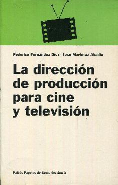 La dirección de producción para cine y: Fernández Díez, Federico.