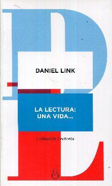 Resultado de imagen para Daniel Link, La lectura: una vida… Buenos Aires, Ampersand, 2017, 213 pp