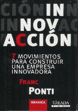 Innovación. 7 movimientos para construir una empresa innovadora: Ponti, Franc