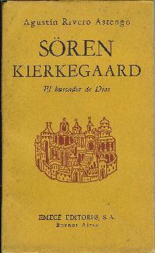 Sören Kierkegaard. El buscador de dios. Ensayo: Rivero Astengo, Agustín