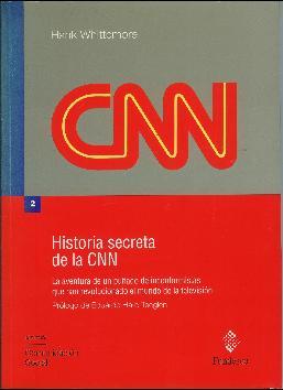 Historia secreta de la CNN. Prólogo de: Whittemore, Hank