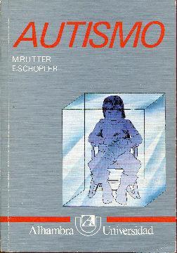 Autismo. Reevaluación de los conceptos y el tratamiento: Rutter, M. Schopler, E