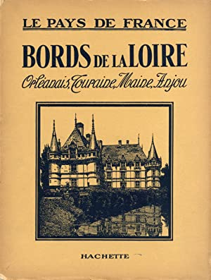 Bords de la Loire : Orléanais, Touraine, Maine, Anjou