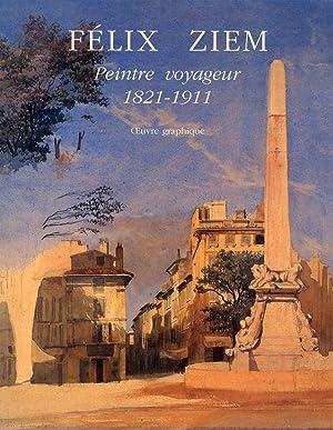 FELIX ZIEM ; PEINTRE VOYAGEUR 1821-1911 ; OEUVRE GRAPHIQUE: COLLECTIF