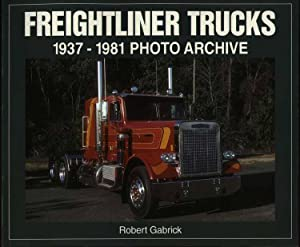 Freightliner Trucks 1937 Through 1981 Photo Archive: Gabrick, Robert
