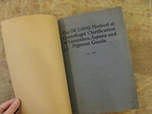 The De Laval Method of Centrifugal Clarification of Varnishes, Japans and Pigment Goods. Catalog No...