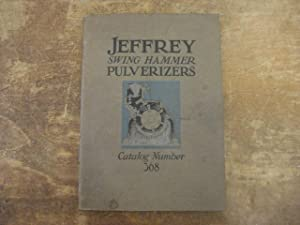 Jeffrey Swing Hammer Pulverizers Catalog Number 368: The Jeffrey Manufacturing