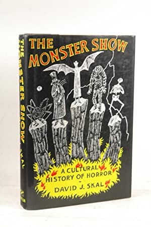 The Monster Show: A Cultural History of: Skal, David J.