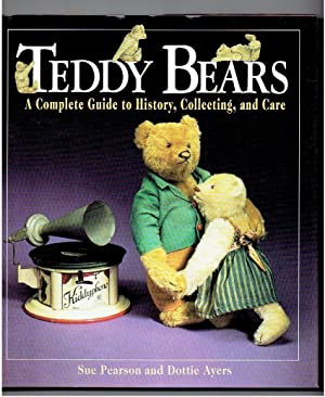 Teddy Bears: A Complete Guide to History,: Pearson, Sue; Ayers,