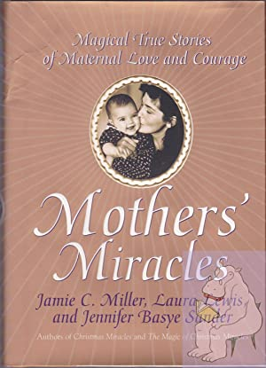 Mothers' Miracles: Magical True Stories of Maternal: Lewis, Laura;Miller, Jamie