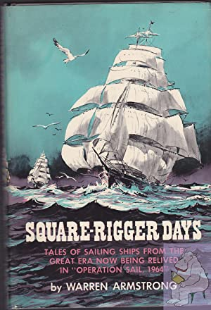 Square-rigger Days; Tales Of Sailing Ships From: Armstrong, Warren