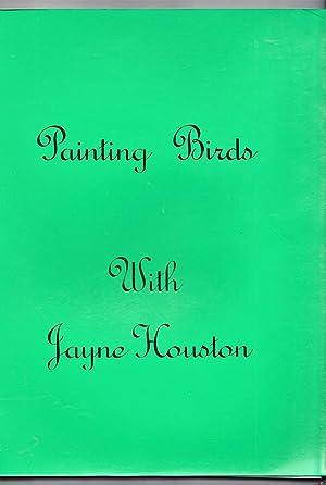 Painting Birds with Jayne Houston: Houston, Jayne