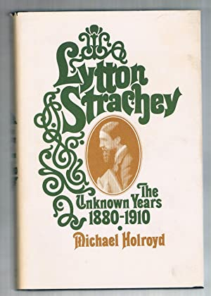 Lytton Strachey the Unknown Years 1880 -: Holroyd, Michael