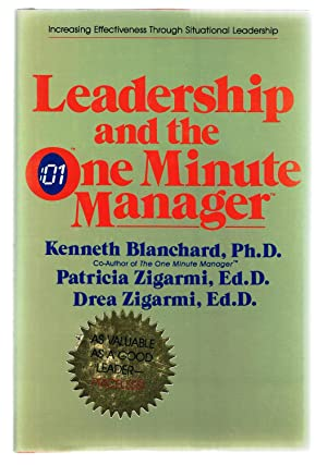 Leadership and the One Minute Manager: Increasing: Blanchard, Kenneth;Zigarmi, Drea;Zigarmi,