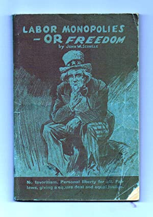 Labor Monopolies - or Freedom: Scoville, John W.