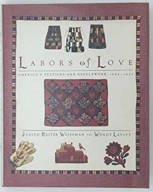 Labors of Love: America's Textiles and Needlework,: Weissman, Judith Reiter