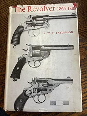 The Revolver 1865-1888: Taylerson, A. W.