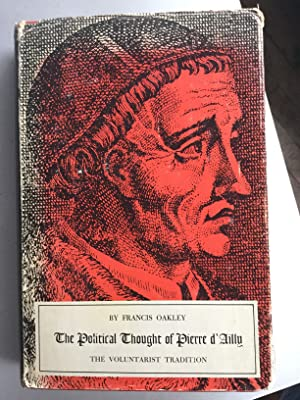 THE POLITICAL THOUGHT OF PIERRE D'AILLY. THE VOLUNTARIST TRADITION. (Yale Historical Publications...