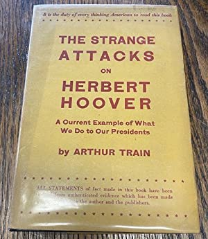 THE STRANGE ATTACKS ON HERBERT HOOVER: A Current Example of What We Do to Our Presidents