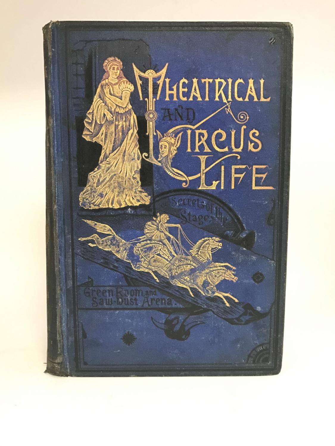 Theatrical and Circus Life; or, Secrets of the Stage, Green-Room and Sawdust Arena: JENNINGS, John ...