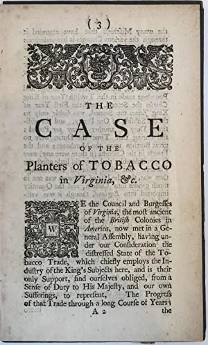 The Case of the Planters of Tobacco in Virginia, as Represented by Themselves: Signed by the ...