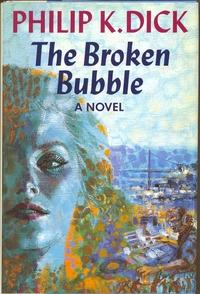 The Broken Bubble: Dick, Philip K.