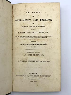 The Curse of Paper-Money and Banking; or, a Short History of Banking in the United States of ...