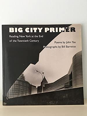 Big City Primer: Reading New York at the End of the Twentieth Century: YAU, John / BARRETTE, Bill