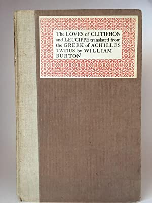 The Loves of Clitophon and Leucippe; Translated from the Greek of Achilles Tatius by William Burton...