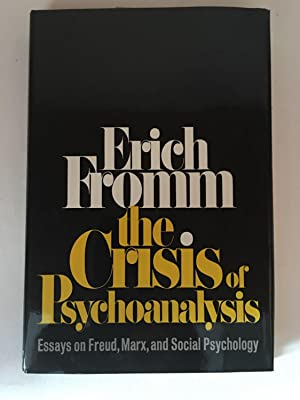 The Crisis of Psychoanalysis; Essays on Freud, Marx, and Social Psychology: FROMM, Erich
